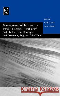 Management of Technology: Internet Economy - Opportunities and Challenges for Developed and Developing Regions of the World Yasser A. Hosni Tarek Khalil Hosni 9780080442143