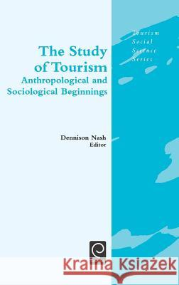 The Study of Tourism: Anthropological and Sociological Beginnings Dennison Nash 9780080442402