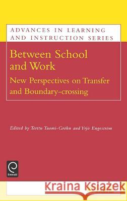 Between School and Work: New Perspectives on Transfer and Boundary Crossing Terttu Tuomi-Grohn Yrjo Engestrom 9780080442969