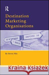 Destination Marketing Organisations: Bridging Theory and Practice Pike                                     Steven Pike 9780080443065