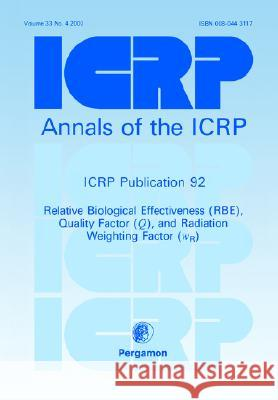 ICRP Publication 92 : Relative Biological Effectiveness (RBE), Quality Factor (Q), and Radiation Weighting Factor (wR) Valentin                                 Icrp 9780080443119