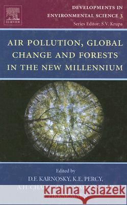 Air Pollution, Global Change and Forests in the New Millennium D. F. Karnosky K. E. Percy A. H. Chappelka 9780080443171