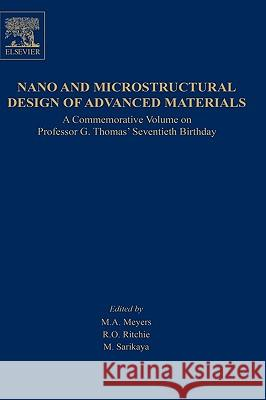 Nano and Microstructural Design of Advanced Materials M. A. Meyers R. O. Ritchie M. Sarikaya 9780080443737