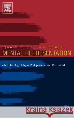Representation in Mind : New Approaches to Mental Representation Clapin                                   Hugh Clapin Phillip Staines 9780080443942