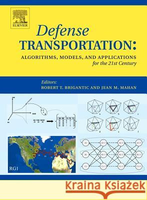 Defense Transportation: Algorithms, Models and Applications for the 21st Century Robert T. Brigantic Jean Mahan R. T. Brigantic 9780080444055