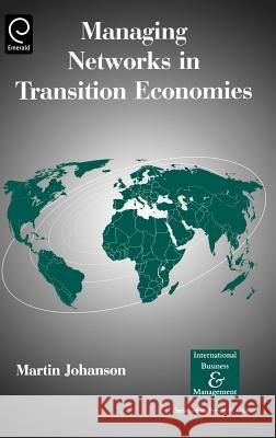 Managing Networks in Transition Economies Martin Johanson Johanson                                 Martin Johanson 9780080444611