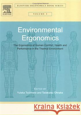 Environmental Ergonomics - The Ergonomics of Human Comfort, Health, and Performance in the Thermal Environment Yutaka Tochihara Tadakatsu Ohnaka 9780080444666