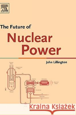 The Future of Nuclear Power John Lillington J. N. Lillington 9780080444895