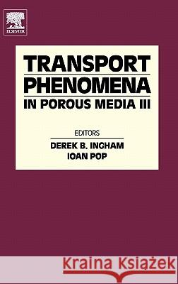 Transport Phenomena in Porous Media III Ioan Pop Derek B. Ingham 9780080444901