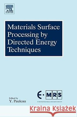 Materials Surface Processing by Directed Energy Techniques Yves Pauleau 9780080444963