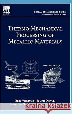 Thermo-Mechanical Processing of Metallic Materials Bert Verlinden Julian Driver Indradev Samajdar 9780080444970