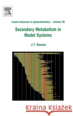Secondary Metabolism in Model Systems: Recent Advances in Phytochemistry John Romeo John T. Romeo 9780080445014