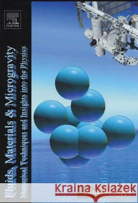 Fluids, Materials and Microgravity : Numerical Techniques and Insights into Physics Marcello Lappa 9780080445083