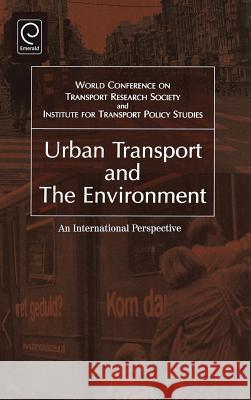 Urban Transport and the Environment: An International Perspective World Conference on Transport Research S Institute for Transport Policy Studies 9780080445120