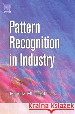Pattern Recognition in Industry Phiroz Bhagat 9780080445380