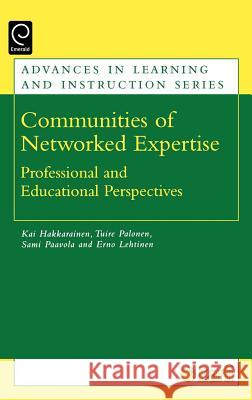 Communities of Networked Expertise: Professional and Educational Perspectives Kai P. J. Hakkarainen Tuire Palonen Sami Paavola 9780080445410