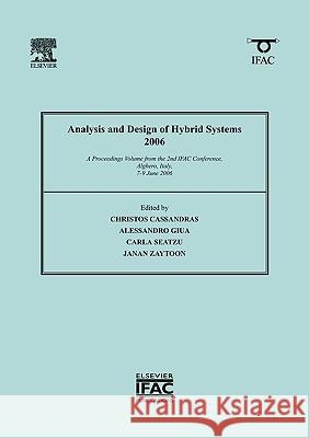 Analysis and Design of Hybrid Systems 2006: A Proceedings Volume from the 2nd Ifac Conference, Alghero, Italy, 7-9 June 2006 Christos Cassandras Alessandro Giua Carla Seatzu 9780080446134