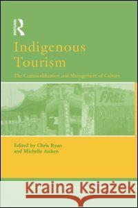 Indigenous Tourism: The Commodification and Management of Culture Chris Ryan Michelle Aicken 9780080446202
