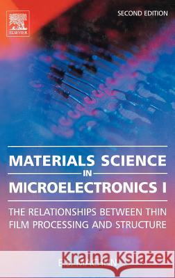 Materials Science in Microelectronics I : The Relationships Between Thin Film Processing and Structure E. S. Machlin 9780080446400