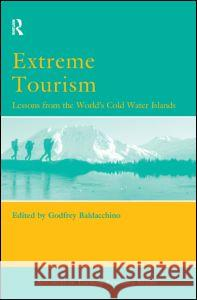 Extreme Tourism: Lessons from the World's Cold Water Islands Godfrey Baldacchino 9780080446561