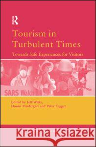 Tourism in Turbulent Times: Towards Safe Experiences for Visitors Jeff Wilks Donna Pendergast Peter Leggat 9780080446660