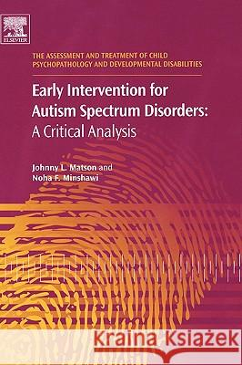 Early Intervention for Autism Spectrum Disorders: A Critical Analysis Johnny L. Matson Noha F. Minshawi 9780080446752