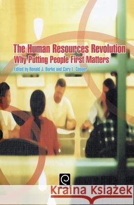 The Human Resources Revolution : Why Putting People First Matters Ronald J. J. Burke Cary L. Cooper Ronald J. Burke 9780080447131