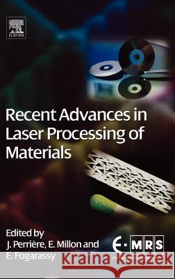 Recent Advances in Laser Processing of Materials Jacques Perriere Eric Millon Eric Fogarassy 9780080447278