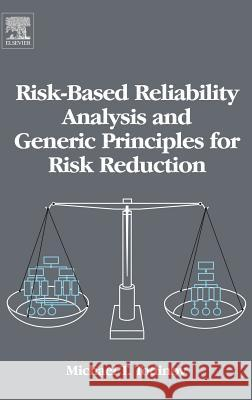 Risk-Based Reliability Analysis and Generic Principles for Risk Reduction M. T. Todinov 9780080447285