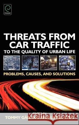 Threats from Car Traffic to the Quality of Urban Life: Problems, Causes, Solutions Tommy Garling Linda Steg 9780080448534 Elsevier Science