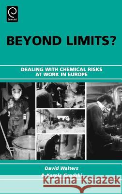 Beyond Limits? : Dealing with Chemical Risks at Work in Europe David Walters Karola Grodzki 9780080448589