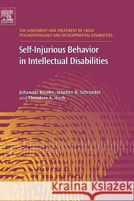 Self-Injurious Behavior in Intellectual Disabilities Stephen R. Schroeder Theodore A. Hoch 9780080448893