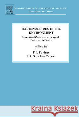 Radionuclides in the Environment: International Conference on Isotopes in Environmental Studies: Aquatic Forum 2004, 25-29 October, Monaco P. P. Povinec J. A. Sanchez-Cabeza 9780080449098