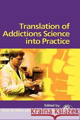 Translation of Addictions Science Into Practice Peter M. Miller David J. Kavanagh 9780080449272
