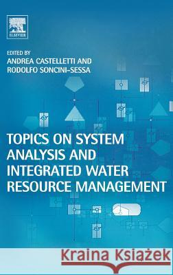 Topics on System Analysis and Integrated Water Resources Management Andrea Castelletti Rodolfo Soncin 9780080449678