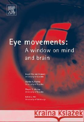 Eye Movements: A Window on Mind and Brain Roger P. G. Va Martin H. Fischer Wayne S. Murray 9780080449807