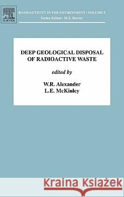 Deep Geological Disposal of Radioactive Waste W. R. Alexander L. E. McKinley 9780080450100