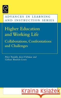 Higher Education and Working Life: Collaborations, Confrontations and Challenges Paivi Tynjala Jussi Valimaa Gillian Boulton-Lewis 9780080450209