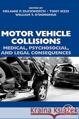 Motor Vehicle Collisions: Medical, Psychosocial, and Legal Consequences Melanie Duckworth Tony Iezzi William O'Donohue 9780080450483