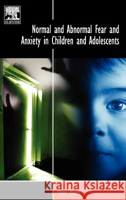 Normal and Abnormal Fear and Anxiety in Children and Adolescents Peter Muris 9780080450735
