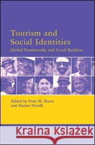 Tourism and Social Identities: Global Frameworks and Local Realities Peter M. Burns Marina Novelli 9780080450742
