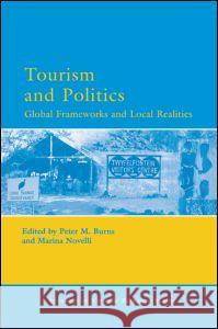 Tourism and Politics: Global Frameworks and Local Realities Peter M. Burns Marina Novelli 9780080450759