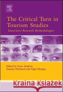 The Critical Turn in Tourism Studies Irena Ateljevic Annette Pritchard Nigel Morgan 9780080450988