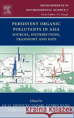 Persistent Organic Pollutants in Asia: Sources, Distributions, Transport and Fate A. Li An Li Shinsuke Tanabe 9780080451329