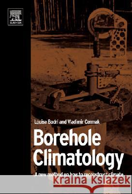 Borehole Climatology: A New Method How to Reconstruct Climate Louise Bodri Vladimir Cermak 9780080453200