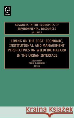Living on the Edge : Economic, Institutional and Management Perspectives on Wildfire Hazard in the Urban Interface Austin Troy Roger G. Kennedy 9780080453279