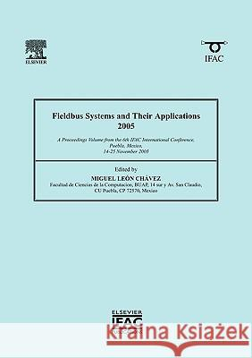 Fieldbus Systems and Their Applications 2005 : A Proceedings volume from the 6th IFAC International Conference, Puebla, Mexico 14-25 November 2005 Miguel Leo 9780080453644