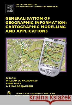 Generalisation of Geographic Information: Cartographic Modelling and Applications William Mackaness Anne Ruas L. Tiina Sarjakoski 9780080453743