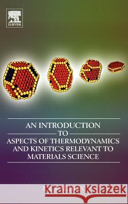 An Introduction to Aspects of Thermodynamics and Kinetics Relevant to Materials Science Eugene Machlin 9780080466156