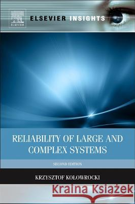 Reliability of Large and Complex Systems Krzysztof Kolowrocki 9780080999494